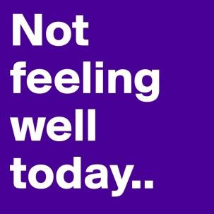 not feeling well today.jpg