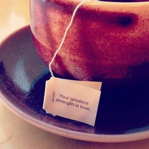 your greatest strength is love tea